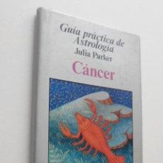 Libros de segunda mano: GUÍA PRÁCTICA DE ASTROLOGÍA ,CÁNCER - PARKER, JULIA. Lote 150109409