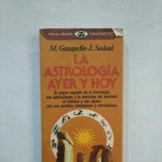 Libros de segunda mano: LA ASTROLOGIA AYER Y HOY. M.GAZQUETIN Y J.SADOUL. REALISMO FANTASTICO Nº 66. TDK367. Lote 151742258