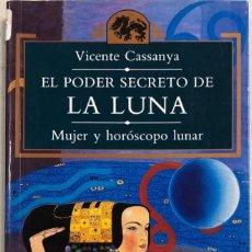 Libros de segunda mano: EL PODER SECRETO DE LA LUNA. MUJER Y HOROSCOPO LUNAR. VICENTE CASSANYA. ESOTERIKA. 1992. PAGS 178.. Lote 157209854