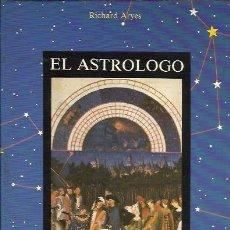 Libros de segunda mano: EL ASTRÓLOGO, RICHARD ARYES, EDICIONES OBELISCO, PRIMERA EDICIÓN JULIO 1986. Lote 160012006
