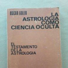 Libros de segunda mano: LA ASTROLOGIA COMO CIENCIA OCULTA,EL TESTAMENTO DE LA ASTROLOGIA,KIER.. Lote 166828526