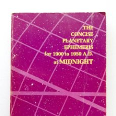 Libros de segunda mano: THE CONCISE PLANETARY EPHEMERIS FOR 1900 TO 1950 A.D. AT MIDNIGHT. Lote 171616678