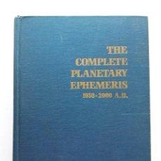 Libros de segunda mano: THE COMPLETE PLANETARY EPHEMERIS 1950 - 2000 A.D.. Lote 171617043