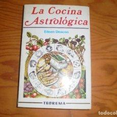 Livres d'occasion: LA COCINA ASTROLOGICA. EILEEN DEACON. EDT. TEOREMA, 1ª EDC. 1981. Lote 176442224