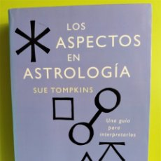 Libros de segunda mano: LOS ASPECTOS EN ASTROLOGÍA. UNA GUÍA PARA INTERPRETARLOS SUE TOMPKINS ED. OBELISCO. Lote 180152211