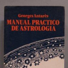 Libros de segunda mano: MANUAL PRACTICO DE ASTROLOGIA. GEORGES ANTARÈS . Lote 180416250