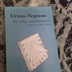 Libros de segunda mano: URANO-NEPTUNO, UN RELOJ ASTROHISTORICO. JOSE LUIS S. M. DE PABLOS. ED. BARATH, 1988. ESCASO.. Lote 184366745