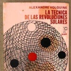 Libros de segunda mano: LA TÉCNICA DE LAS REVOLUCIONES SOLARES. ALEXANDRE VOLGUINE. EDITORIAL KIER 1971 (1ªEDICIÓN).. Lote 164868370