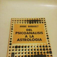 Libros de segunda mano: ANDRE BARBAULT , DE LA PSICOANALISIS A LA ASTROLOGIA. Lote 194541421