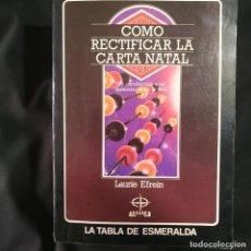 Libros de segunda mano: COMO RECTIFICAR LA CARTA NATAL - LA TABLA ESMERALDA. Lote 200790638
