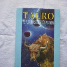 Libros de segunda mano: TAURO. TU FUTURO SEGUN LOS ASTROS. Lote 203769905