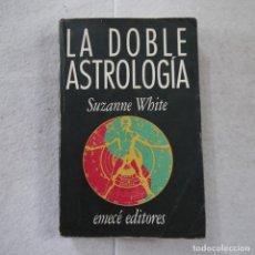Libros de segunda mano: LA DOBLE ASTROLOGÍA - SUZANNE WHITE - EMECÉ EDITORES - 1989. Lote 204806717