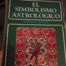 Libros de segunda mano: EL SIMBOLISMO ASTROLÓGICO. OSWALD WIRTH, TEOREMA. 1982. Lote 205007386