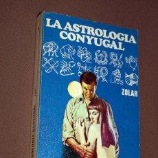 Libros de segunda mano: LA ASTROLOGÍA CONYUGAL. ZOLAR. EDITORIAL FÉNIX. BARCELONA, 1973. PORTADA ALBERTO SANTALÓ. Lote 205295211