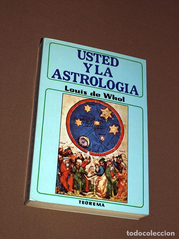 USTED Y LA ASTROLOGÍA. LOUIS DE WHOL. TEOREMA, 1981. COLECCIÓN MIRACH, 7. VER ÍNDICE (Libros de Segunda Mano - Parapsicología y Esoterismo - Astrología)
