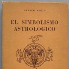 Libros de segunda mano: EL SIMBOLISMO ASTROLOGICO. OSWALD WIRTH. Lote 205858687