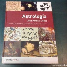 Libros de segunda mano: ASTROLOGIA, JULIO ANTONIO LOPEZ, CONOCETE A TI MISMO A TRAVES DE LOS ASTROS, LIBROS CUPULA.. Lote 207621287