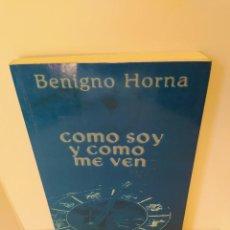 Libros de segunda mano: BENIGNO HORNA. CÓMO SOY Y CÓMO ME VEN. ESPEJO DE TINTA. DEDICADO Y FIRMADO POR EL AUTOR. 2005.. Lote 207822512