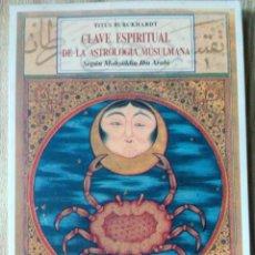 Libros de segunda mano: CLAVE ESPIRITUAL DE LA ASTROLOGÍA MUSULMANA SEGUN IBN ARABI TITUS BURCHARDT ED. SOPHIA PERENNIS 1998. Lote 207862295
