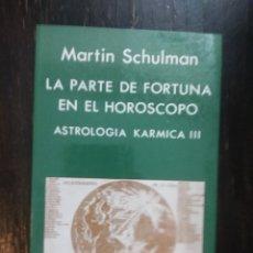 Libros de segunda mano: LA PARTE DE FORTUNA EN EL HORÓSCOPO. ASTROLOGÍA KÁRMICA III. MARTIN SCHULMAN. INDIGO. 1989. Lote 210778435