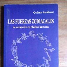 Libros de segunda mano: LAS FUERZAS ZODIACALES. SU ACTUACIÓN EN EL ALMA HUMANA. GUDRUM BURKHARD. Lote 212850540