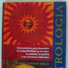 Libros de segunda mano: ASTROLOGÍA - COMPATIBILIDAD EN AMOR, AMISTAD, FAMILIA Y RELACIONES PERSONALES - CHRISTOPHER ODLE. Lote 216807543