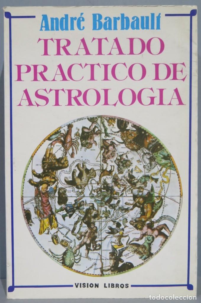TRATADO PRACTICO DE ASTROLOGIA. ANDRE BARBAULT (Libros de Segunda Mano - Parapsicología y Esoterismo - Astrología)