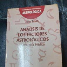 Libros de segunda mano: ANALISIS DE LOS FACTORES ASTROLOGICOS ( JUAN TRIGO ). Lote 221360203
