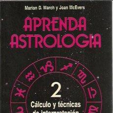 Libros de segunda mano: MARION D. MARCH Y JOAN MCEVERS-.APRENDA ASTROLOGIA, 2.CALCULO Y TECNICAS DE INTERPRETACION.M.R.1989.. Lote 228506926