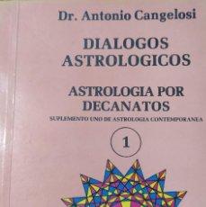 Libros de segunda mano: DIÁLOGOS ASTROLÓGICOS. ASTROLOGÍA POR DECANATOS. (CANGELOSI, DR. ANTONIO). Lote 229724445
