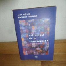 Libros de segunda mano: ASTROLOGIA DE LA RESURRECCION - JOSE ANTONIO GONZALEZ CASANOVA - DISPONGO DE MAS LIBROS. Lote 234632935