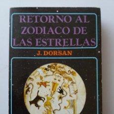 Libros de segunda mano: RETORNO AL ZODIACO DE LAS ESTRELLAS / J. DORSAN (ASTROLOGIA). Lote 234928275
