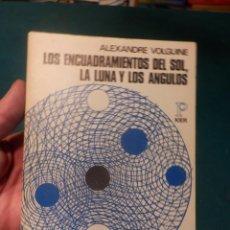 Libros de segunda mano: LOS ENCUADRAMIENTOS DEL SOL, LA LUNA Y LOS ANGULOS - LIBRO DE A. VOLGUINE - KIER 1987. Lote 243829735