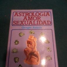 Libros de segunda mano: ASTROLOGÍA, AMOR, SEXUALIDAD - LIBRO DE GEORGES ANTARÈS - TEOREMA 1981. Lote 244022490
