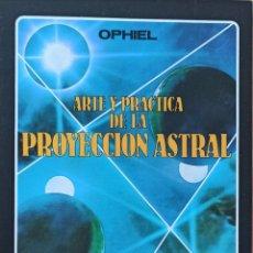 Libros de segunda mano: ARTE Y PRACTICA DE LA PROYECCIÓN ASTRAL. OPHIEL.. Lote 244417375