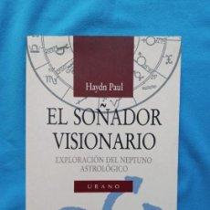 Libros de segunda mano: EL SOÑADOR VISIONARIO. - EXPLORACIÓN DEL NEPTUNO ASTROLÓGICO - HAYDN PAUL. Lote 244576835