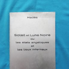 Libros de segunda mano: SOLEIL ET LUNE NOIRE OU LES ÉTATS ANGÉLIQUES ET LES LIEUX INFERNAUX - HADÈS. Lote 244577870