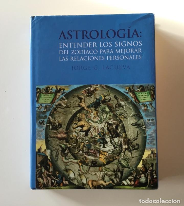 ASTROLOGÍA: ENTENDER LOS SIGNOS DEL ZODÍACO PARA MEJORAR LAS RELACIONES PERSONALES. JORGE G. LACUEVA (Libros de Segunda Mano - Parapsicología y Esoterismo - Astrología)