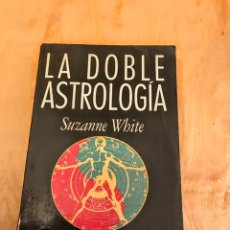 Libros de segunda mano: LA DOBLE ASTROLOGÍA. SUZANNE WHITE. Lote 253542205