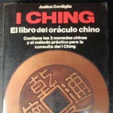 Libros de segunda mano: LIBRO I CHING, EL LIBRO DEL ORÁCULO CHINO, JUDICA CORDIGLIA, 1984. Lote 263101455
