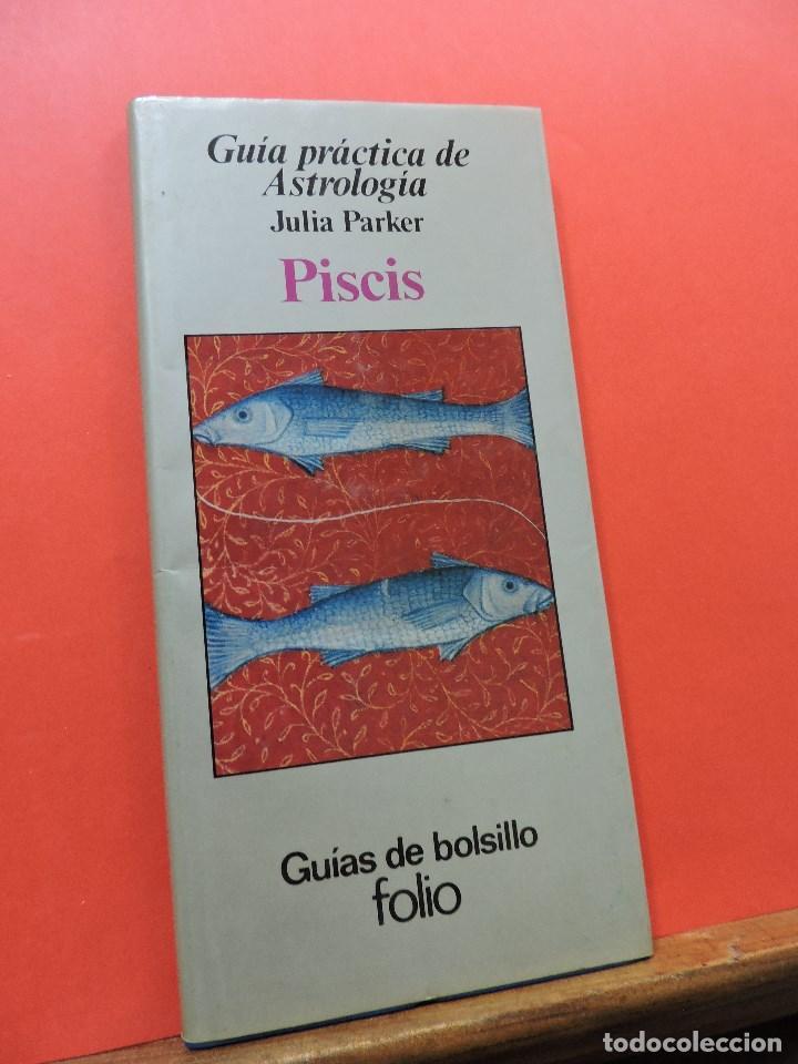 GUÍA PRÁCTICA DE ASTROLOGÍA. PISCIS. PARKER, JULIA. GUÍAS DE BOLSILLO FOLIO 1981 (Libros de Segunda Mano - Parapsicología y Esoterismo - Astrología)