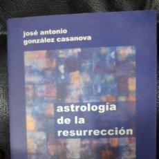 Libros de segunda mano: ASTROLOGIA DE LA RESURRECCION ( JOSE ANTONIO GONZALEZ CASANOVA ) EDITADO EN 1999. Lote 263549810
