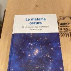Libros de segunda mano: LIBRO LA MATERIA OSCURAS. Lote 264316116