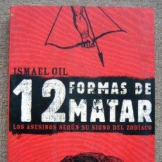 Libros de segunda mano: 12 FORMAS DE MATAR. LOS ASESINOS SEGÚN SU SIGNO DEL ZODIACO, DE ISMAEL GIL. Lote 268916699