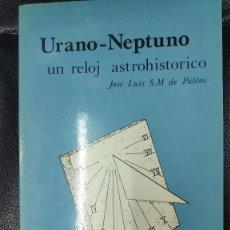 Libros de segunda mano: URANO NEPTUNO ( UN RELOJ ASTROHISTORICO ) JOSE LUIS S.M. DE PABLOS EDITORIAL BARATH 1988. Lote 269455853