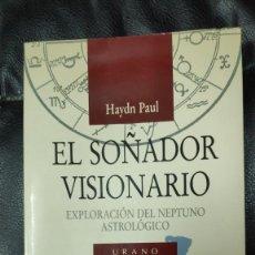 Libros de segunda mano: EL SOÑADOR VISIONARIO EXPLORACION DEL NEPTUNO ASTROLOGICO ( HAYDN PAUL ) URANO 1991. Lote 275047738