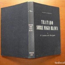 Libros de segunda mano: TRATADO SOBRE MAGIA BLANCA O EL CAMINO DEL DICÍPULO / ALICE A.A BAILEY. Lote 277267923