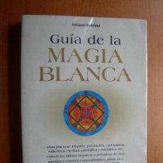 Libros de segunda mano: GUIA DE LA MAGIA BLANCA / ADRIANA BOLCHINI. Lote 277269328