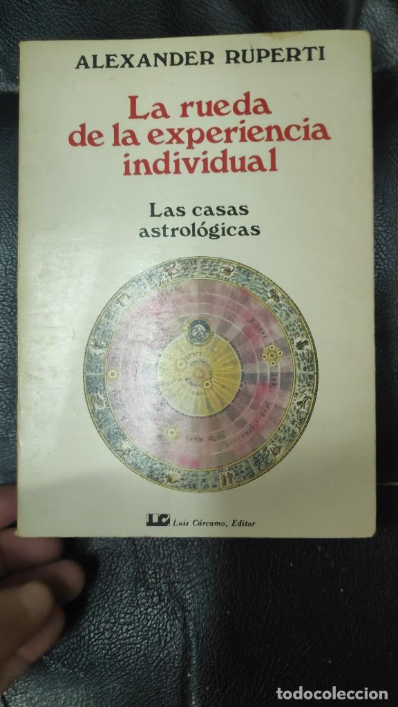 LA RUEDA DE LA EXPERIENCIA INDIVIDUAL LAS CASA ASTROLOGICAS ( ALEXANDER RUPERTI ) LUIS CARCAMO 1986 (Libros de Segunda Mano - Parapsicología y Esoterismo - Astrología)
