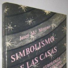 Libros de segunda mano: SIMBOLISMO DE LAS CASAS - ASTROLOGIA PARA UN TIEMPO DESCORAZONADO - JOSEP M. MORENO. Lote 277588643